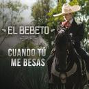 Cuando Tú Me Besas (Versión Mariachi)/El Bebeto