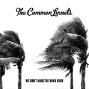 We Don't Make The Wind Blow/The Common Linnets
