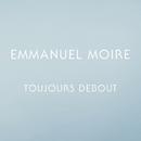 Toujours debout/Emmanuel Moire