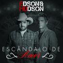 Escândalo De Amor/Edson & Hudson