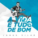 A Vida É Tudo De Bom (Live)/Jonas Vilar
