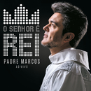 O Senhor É Rei (Live)/Padre Marcos