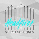 Headfirst/Secret Someones