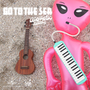 Go To The Sea/Acoustic Ballet