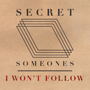 I Won't Follow/Secret Someones