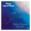 Birds of Paradise, Ciao Amico (Remastered 2015)/Peter, Sue & Marc