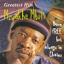 Greatest Hits : Born Free But Always In Chains/Mzwakhe Mbuli
