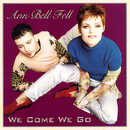 We Come We Go/Ann Bell Fell