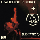 (Libertés ?)/Catherine Ribeiro + Alpes