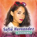 Enseñame/Sofia Hernandez