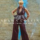 Tougher Than The Rest/Shawn Colvin