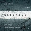 Gesualdo / Erkki-Sven Tüür / Brett Dean/Tallinn Chamber Orchestra, Tõnu Kaljuste, Estonian Philharmonic Chamber Choir