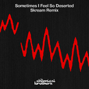 Sometimes I Feel So Deserted (Skream Remix)/The Chemical Brothers