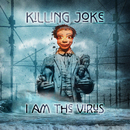 I Am The Virus/Killing Joke