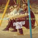 When We Were Young/Breakdlaw, Mathew Gold