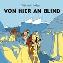 Von Hier An Blind/Wir Sind Helden