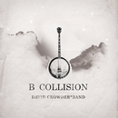 B Collision or (B is for Banjo), or (B sides), or (Bill), or perhaps more accurately (...the eschatology of Bluegrass) (With Bonus Track)/David Crowder Band