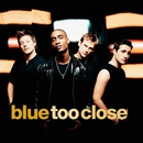 Too Close/Blue