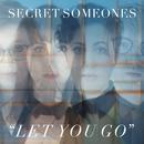 Let You Go/Secret Someones