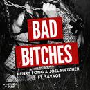 Bad Bitches (Original Mix) (feat. Savage)/Henry Fong, Joel Fletcher