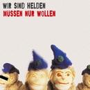 Müssen Nur Wollen/Wir Sind Helden