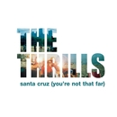 Santa Cruz (You're Not That Far)/The Thrills