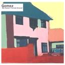 We Haven't Turned Around/Gomez