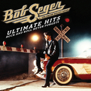 Ultimate Hits: Rock and Roll Never Forgets/Bob Seger & The Silver Bullet Band