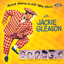 And Awaaay We Go!/Jackie Gleason