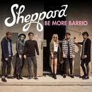 Be More Barrio/Sheppard