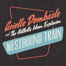 Westbound Train/Arielle Dombasle, The Hillbilly Moon Explosion