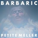 Barbaric/Petite Meller