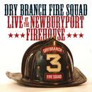 Live At The Newburyport Firehouse/Dry Branch  Fire Squad