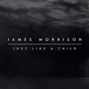 Just Like A Child/James Morrison