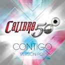 Contigo (Version Pop)/Calibre 50