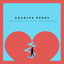 Stranger To Love (RAC Mix)/Charles Perry