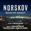 Norskov - Echo My Shout/Mattias Kolstrup