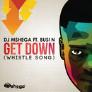 Get Down (Whistle Song) (feat. Busi N)/DJ Mshega