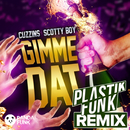 Gimme Dat (Plastik Funk Remix)/Cuzzins, Scotty Boy