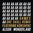 Games (Dre Skull Remix) (feat. Konshens)/Alison Wonderland