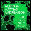 Du lever inom mig/Albin, Mattias Andreasson