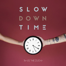 Slow Down Time/Us The Duo