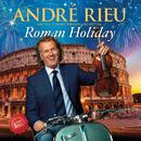 Roman Holiday/André Rieu, Johann Strauss Orchestra