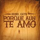 Porque Aún Te Amo/Rebel Cats
