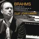 Brahms: 4 Ballades, Paganini Variations, 8 Klavierstücke/Olaf John Laneri