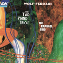 Wolf-Ferrari: The Two Piano Trios/The Raphael Trio