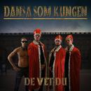 Dansa Som Kungen/De Vet Du