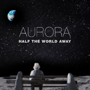 Half The World Away/AURORA
