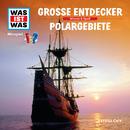 17: Große Entdecker / Polargebiete/Was Ist Was