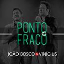 Ponto Fraco/João Bosco & Vinicius